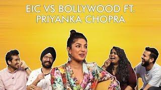 EIC vs Bollywood ft. Priyanka Chopra