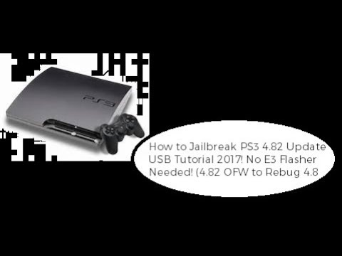 How to Jailbreak PS3 4.82 Update USB Tutorial 2018! No E3 Flasher Needed! (4.82 OFW to Rebug 4.8