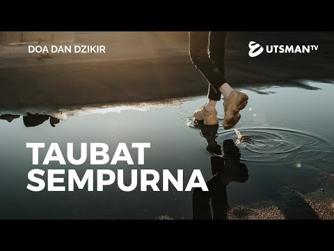 Doa dan Dzikir - Taubat Sempurna - Ustadz Abdullah Zaen, Lc