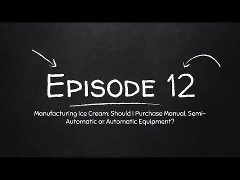 Manufacturing Ice Cream - Should I Buy Manual or Automatic Equipment