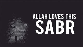 THE TYPE OF SABR ALLAH LOVES (Must Watch)