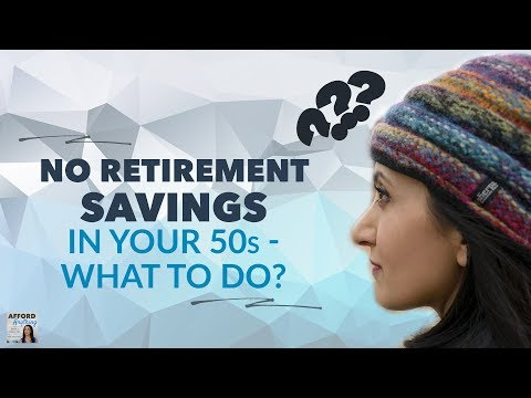 No Retirement Savings in Your 50s - What to Do?