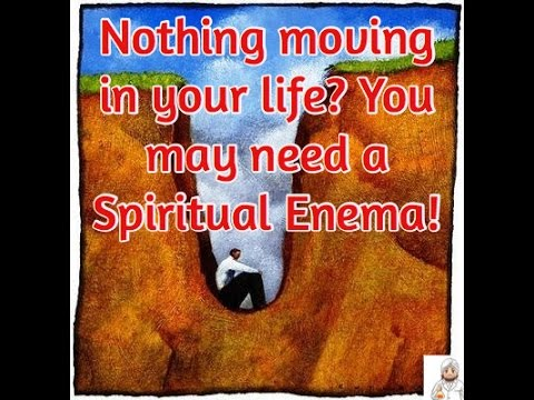 Stuck in a Rut in Your Life? Get yourself a Spiritual Enema