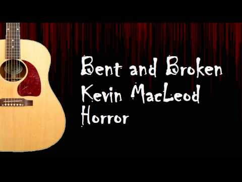 Bent and Broken - Kevin MacLeod - ROYALTY FREE MUSIC - Horror