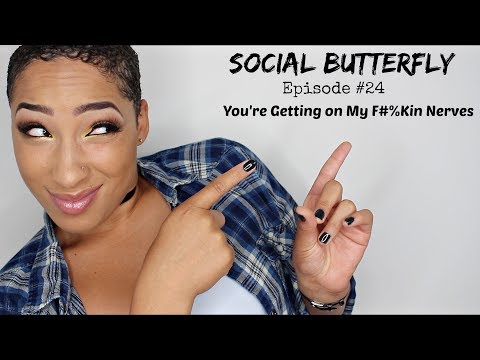 Social Butterfly Ep. 24 | You're Getting on My F*%kin Nerves (RANT)