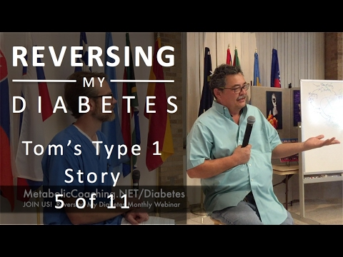 Reversing My Diabetes 5 of 11 - Tom's Type 1 Diabetes Story