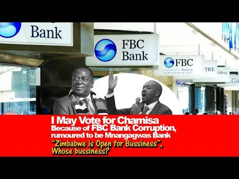 Why i may vote for Chamisa, Zim Open for business, whose Business? FBC Bank Corruption EXPOSED