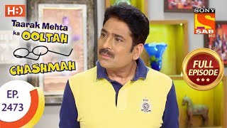 Taarak Mehta Ka Ooltah Chashmah - Ep 2473 - Full Episode - 23rd May, 2018
