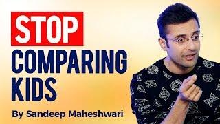 Stop Comparing Kids - By Sandeep Maheshwari