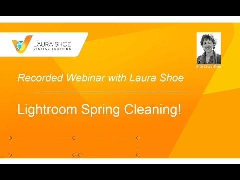 Clean Up Your Lightroom Mess - Lightroom Spring Cleaning Webinar