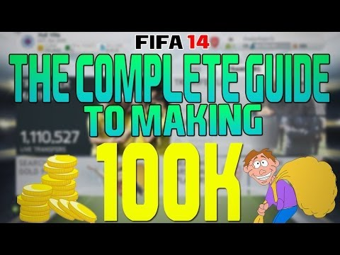 FIFA 14 ULTIMATE TEAM - COMPLETE GUIDE TO MAKING YOUR FIRST 100K COINS