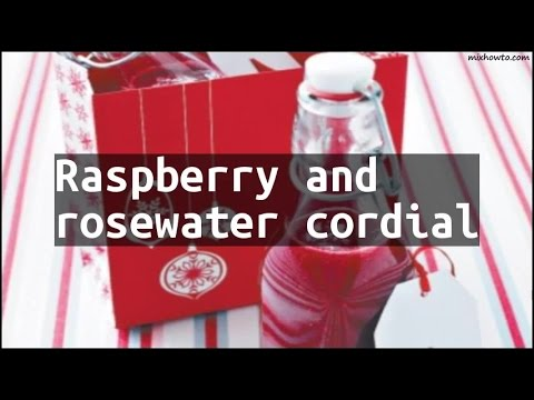 Recipe Raspberry and rosewater cordial