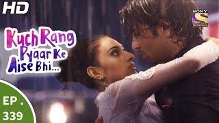 Kuch Rang Pyar Ke Aise Bhi - कुछ रंग प्यार के ऐसे भी - Ep 339 - 16th Jun, 2017
