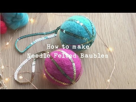 DIY Needle Felted Christmas Baubles by Rachel Henderson