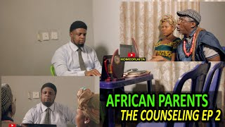 AFRICAN PARENTS THE COUNSELING part 2
