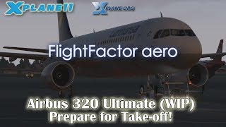 [X-plane 11] Flight Factor Airbus 320 Ultimate (WIP) - Prepare for Takeoff!
