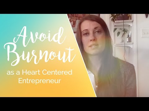 How to Avoid Burn Out as a Heart Centered Entrepreneur