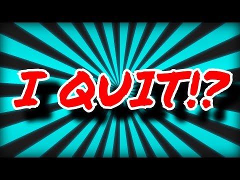 I'm Quitting YouTube!? :(