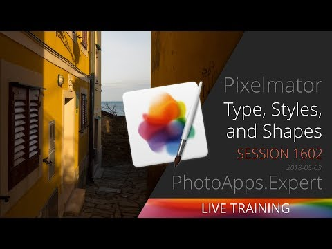 Pixelmator Pro; TYPE, STYLES & SHAPES — PhotoApps.Expert Live Training 1602 SAMPLE
