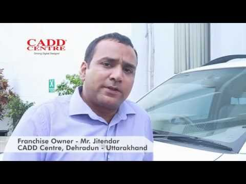 Franchise Speak – Mr. Jitendar CADD Centre, Dehradun – Uttarakhand
