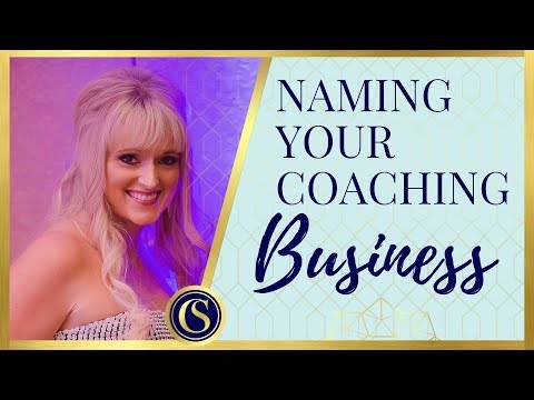 NAMING YOUR BUSINESS [CHOOSING YOUR COACHING BUSINESS NAME]