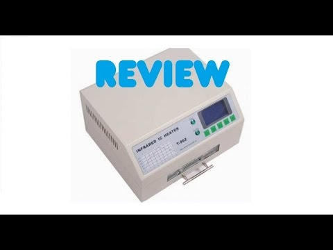 T-962 INFRARED  REFLOW  OVEN  (REVIEW)
