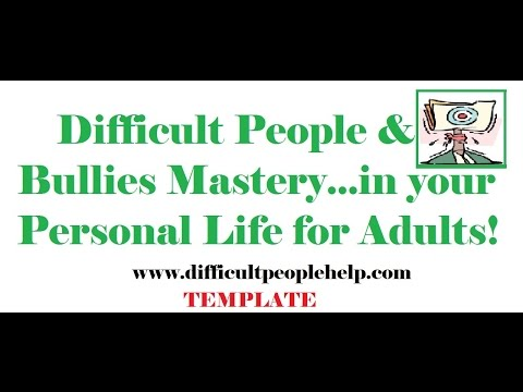 Difficult People & Bullies Mastery 2 ...in your Personal Life for Adults!