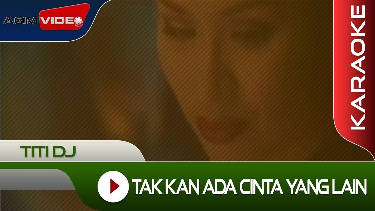 Download Titi DJ - Tak Ada Cinta Yang Lain | Karaoke MP3 Gratis