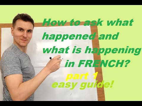 How to ask - what is happening?/ what happened? in French. Part 1