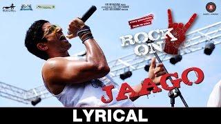 Jaago -Lyrical |Rock On 2 | Farhan Akhtar, Arjun Rampal,Purab Kholi |Shankar Ehsaan Loy |Siddharth M