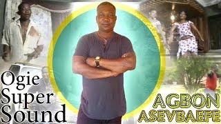 Agbon-Asevbaefe (The Best of Ogie Super Sound) - Benin Music Video