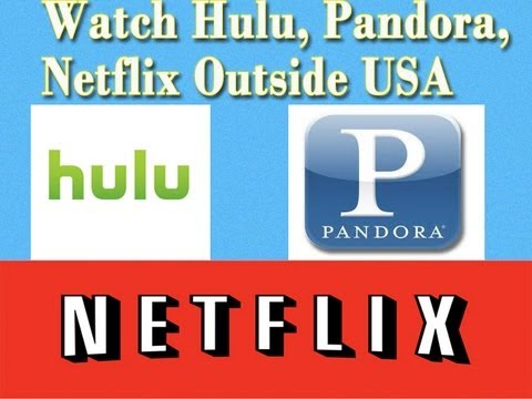 How To Access And Watch Hulu, Pandora, Netflix Videos outside US