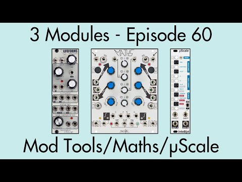 3 Modules #60: Lifeforms Mod Tools, Maths, µScale