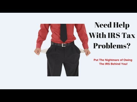 Need Help with IRS tax problem - Put the nightmare of owing the IRS behind you