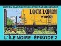 L' ÎLE NOIRE EPISODE 2