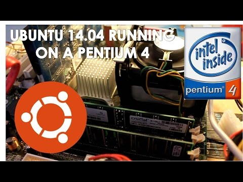 Ubuntu 14.04 Running on a Pentium 4 Processor