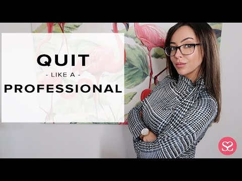 HOW TO QUIT YOUR JOB LIKE A PROFESSIONAL | Sophie Shohet
