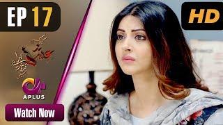 Pakistani Drama | Kyunke Ishq Baraye Farokht Nahi - Episode 17 | Aplus Dramas | Junaid Khan, Moomal