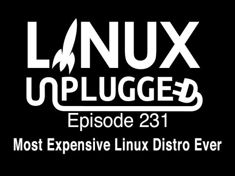 Most Expensive Linux Distro Ever   LINUX Unplugged 231