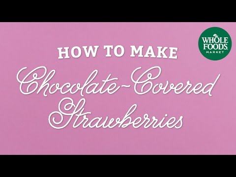 How To Make Chocolate-Covered Strawberries | Whole Foods Market