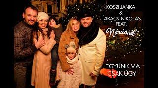 Koszi Janka & Takács Nikolas feat. Nánásiék: Legyünk ma csak úgy (Official Video)
