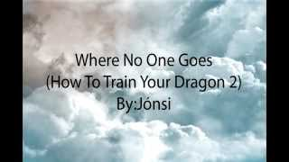 How to train your dragon 2 ost 19 where no one goes music jinni jonsi lyrics where no one goes from how to train your dragon 2 ccuart Images