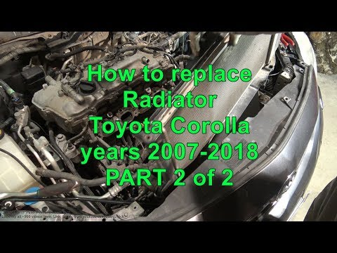 How to replace Radiator Toyota Corolla. Years 2007-2018. PART 2 of 2