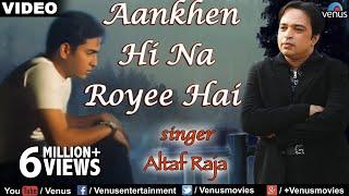 Aankhen Hi Na Royee Hai Full Video Song | Altaf Raja | Best Hindi Sad Song | Love Song