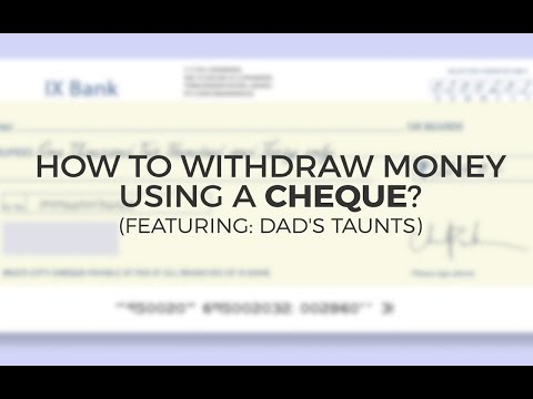 How To Withraw Money Using A Cheque? (Featuring: Dad's Taunts)