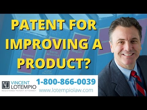 Patent for improving existing product? - Inventor FAQ - Ask an Attorney - Legal Questions