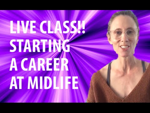 New Career At Midlife- Where To Begin? Live Class