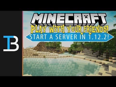 How To Make A Minecraft 1.12.2 Server (How To Start A Server in Minecraft 1.12.2!)