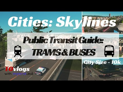 Cities: Skylines - Public Transit Guide: TRAMS & BUSES (10k City Size)