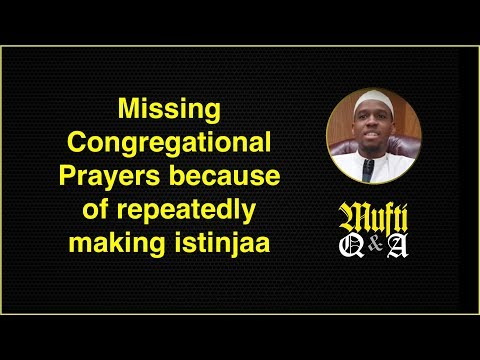 I miss the Congregational Prayers Often Due to Repeating 'Istinjaa'?